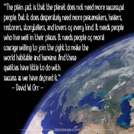 the-planet-does-not-need-more-successful-people-david-orr